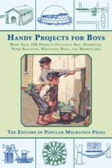 Handy Projects for Boys: More Than 200 Projects Including Skis, Hammocks, Paper Balloons, Wrestling Mats, and Microscopes - eBook