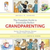 The Complete Guide to Practically Perfect Grandparenting: Stories, Nursery Rhymes, Recipes, Games, Crafts and More - eBook