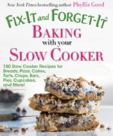 Fix-It and Forget-It Baking with Your Slow Cooker: 150 Slow Cooker Recipes for Breads, Pizza, Cakes, Tarts, Crisps, Bars, Pies, Cupcakes, and More! - eBook