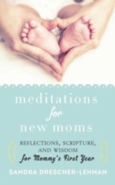 Meditations for New Moms: Reflections, Scripture, and Wisdom for Mommy's First Year / Revised - eBook