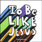 To Be Like Jesus CD