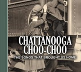 Chattanooga Choo-Choo: The Songs That Brought Us Home