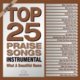 Top 25 Praise Songs Instrumental: What a Beautiful Name