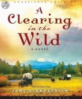 A Clearing in the Wild - Unabridged Audiobook [Download]