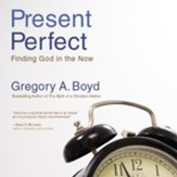 The Present Perfect: Finding God in the Now Audiobook [Download]