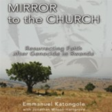 Mirror to the Church: Resurrecting Faith after Genocide in Rwanda Audiobook [Download]