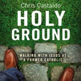 Holy Ground: Walking with Jesus as a Former Catholic - Unabridged Audiobook [Download]
