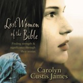 Lost Women of the Bible: Finding Strength & Significance through Their Stories Audiobook [Download]