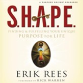 S.H.A.P.E.: Finding & Fulfilling Your Unique Purpose for Life Audiobook [Download]