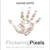 Flickering Pixels: How Technology Shapes Your Faith - Unabridged Audiobook [Download]