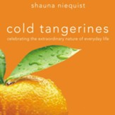 Cold Tangerines: Celebrating the Extraordinary Nature of Everyday Life - Unabridged Audiobook [Download]