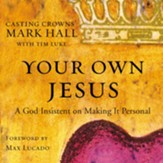 Your Own Jesus: A God Insistent on Making It Personal - Unabridged Audiobook [Download]