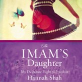 The Imam's Daughter: The Remarkable True Story of a Young Girl's Escape from Her Harrowing Past Audiobook [Download]