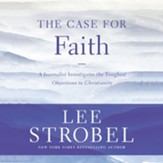 The Case for Faith: A Journalist Investigates the Toughest Objections to Christianity - Abridged Audiobook [Download]