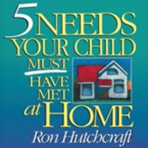 Five Needs Your Child Must Have Met at Home - Abridged Audiobook [Download]