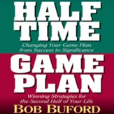 Halftime and Game Plan: Changing Your Game Plan from Success to Significance/Winning Strategies for the 2nd Half of Your Life - Abridged Audiobook [Download]