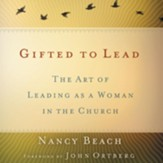 Gifted to Lead: The Art of Leading as a Woman in the Church Audiobook [Download]