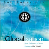 Glocalization: How Followers of Jesus Engage a Flat World - Unabridged Audiobook [Download]