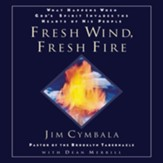Fresh Wind, Fresh Fire: What Happens When God's Spirit Invades the Hearts of His People - Unabridged Audiobook [Download]