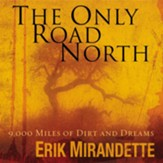 The Only Road North: 9,000 Miles of Dirt and Dreams - Unabridged Audiobook [Download]