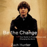 Be the Change: Your Guide to Freeing Slaves and Changing the World - Unabridged Audiobook [Download]
