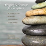 Strength and Courage for Caregivers: 30 Hope-Filled Morning and Evening Reflections - Unabridged Audiobook [Download]