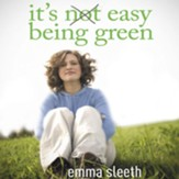 It's Easy Being Green: One Student's Guide to Serving God and Saving the Planet Audiobook [Download]