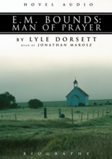 E. M. Bounds: Man of Prayer - Unabridged Audiobook [Download]