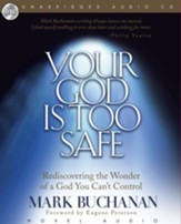 The Your God Is Too Safe - Unabridged Audiobook [Download]