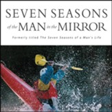 Seven Seasons of the Man in the Mirror: Guidance for Each Major Phase of Your Life Audiobook [Download]