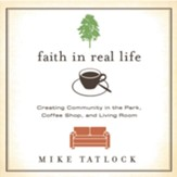 Faith in Real Life: Creating Community in the Park, Coffee Shop, and Living Room - Unabridged Audiobook [Download]