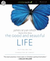 The Good and Beautiful Life: Putting on the Character of Christ - Unabridged Audiobook [Download]