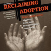 Reclaiming Adoption: Missional Living Through the Rediscovery of Abba Father - Unabridged Audiobook [Download]