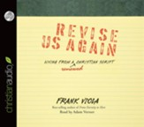 Revise Us Again: Living from a Renewed Christian Script - Unabridged Audiobook [Download]