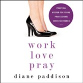 Work, Love, Pray: Practical Wisdom for Young Professional Christian Women Audiobook [Download]