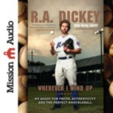 Wherever I Wind Up: My Quest for Truth, Authenticity and the Perfect Knuckleball - Unabridged Audiobook [Download]