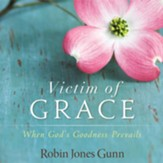 Victim of Grace: When God's Goodness Prevails Audiobook [Download]