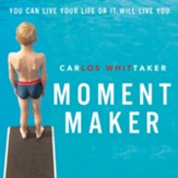 Moment Maker: You Can Live Your Life or It Will Live You Audiobook [Download]