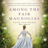 Among the Fair Magnolias: Four Southern Love Stories - Unabridged edition Audiobook [Download]