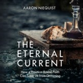 The Eternal Current: How a Practice-Based Faith Can Save Us From Drowning - Unabridged edition Audiobook [Download]