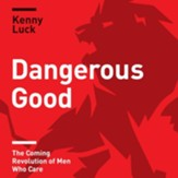 Dangerous Good: The Coming Revolution of Men Who Care - Unabridged edition Audiobook [Download]