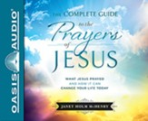 The Complete Guide to the Prayers of Jesus: What Jesus Prayed and How it Can Change Your LIfe Today - Unabridged edition Audiobook [Download]