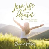 Love Life Again: Finding Joy When Life Is Hard - Unabridged edition Audiobook [Download]