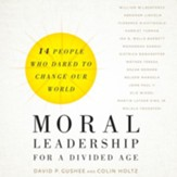 Moral Leadership for a Divided Age: Fourteen People Who Dared to Change Our World - Unabridged edition Audiobook [Download]