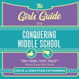 The Girls' Guide to Conquering Middle School: Do This, Not That Advice Every Girl Needs - Unabridged edition Audiobook [Download]
