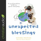 Unexpected Blessings: The Joys & Possibilities of Life in a Special-Needs Family - Unabridged edition Audiobook [Download]