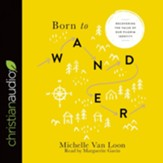 Born to Wander: Recovering the Value of Our Pilgrim Identity - Unabridged edition Audiobook [Download]