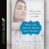 When Life Doesn't Match Your Dreams: Hope for Today from 12 Women of the Bible - Unabridged edition Audiobook [Download]
