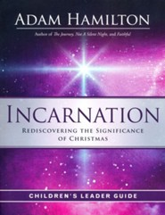 Incarnation: Rediscovering the Significance of Christmas - Children's Leader Guide