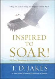 Inspired to Soar! 101 Daily Readings for Building Your Vision